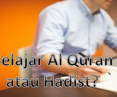 Belajar Al Quran atau Hadist?